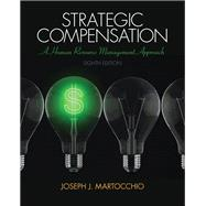 Strategic Compensation A Human Resource Management Approach Plus NEW MyManagementLab with Pearson eText -- Access Card Package by Martocchio, Joseph J., 9780133802023