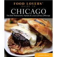 Food Lovers' Guide to® Chicago, 2nd The Best Restaurants, Markets & Local Culinary Offerings by Olvera, Jennifer, 9780762792023