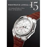 Wristwatch Annual 2015: The Catalog of Producers, Prices, Models, and Specifications by Braun, Peter, 9780789212023