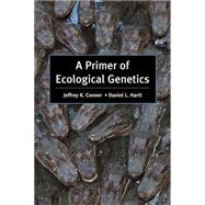 A Primer of Ecological Genetics by Conner, Jeffrey K.; Hartl, Daniel L., 9780878932023