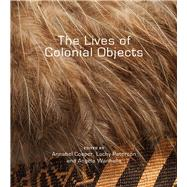 The Lives of Colonial Objects by Cooper, Annabel; Paterson, Lachy; Wanhalla, Angela, 9781927322024