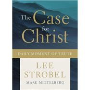 The Case for Christ Daily Moment of Truth by Strobel, Lee; Mittelberg, Mark, 9780310092025