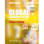 Global Communication Theories, Stakeholders and Trends by McPhail, Thomas L., 9781118622025