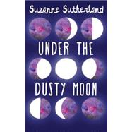 Under the Dusty Moon by Sutherland, Suzanne, 9781459732025