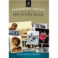 Legendary Locals of Huntsville Alabama by Thomas, Leslie Nicole, 9781467102025