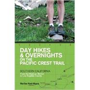 Day Hikes & Overnights on the Pacific Crest Trail: Southern California From the Mexican Border to Los Angeles County by Kast-myers, Marlise, 9781581572025