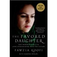 The Favored Daughter One Woman's Fight to Lead Afghanistan into the Future by Koofi, Fawzia; Ghouri, Nadene, 9780230342026