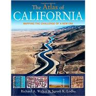 The Atlas of California: Mapping the Challenges of a New Era by Walker, Richard A.; Lodha, Suresh K., 9780520272026