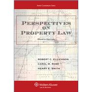 Perspectives on Property Law, Fourth Edition by Ellickson, Robert C.; Rose, Carol M.; Smith, Henry E., 9781454842026