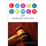 Logic Games for Wannabe Lawyers by Zegarelli, Mark, 9781454912026