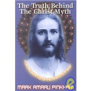 The Truth Behind the Christ Myth: The Redemption of the Peacock Angel by Pinkham, Mark Amaru, 9781931882026