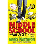 Middle School, the Worst Years of My Life by Patterson, James; Tebbetts, Chris; Park, Laura, 9780316322027