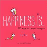 Happiness is...500 ways to show I Love You by Swerling, Lisa; Lazar, Ralph, 9781452152028