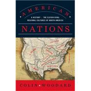 American Nations : A History of the Eleven Rival Regional Cultures of North America by Woodard, Colin, 9780143122029