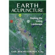 Earth Acupuncture by Rex, Gail Reichstein, 9781591432029