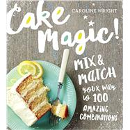 Cake Magic! by Wright, Caroline, 9780761182030
