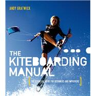 The Kiteboarding Manual The essential guide for beginners and improvers by Gratwick, Andy, 9781408192030