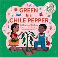 Green Is a Chile Pepper: A Book of Colors by Thong, Roseanne Greenfield; Parra, John, 9781452102030