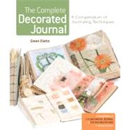 The Complete Decorated Journal A Compendium of Journaling Techniques by Diehn, Gwen, 9781454702030