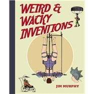 Weird & Wacky Inventions by Murphy, Jim, 9781634502030