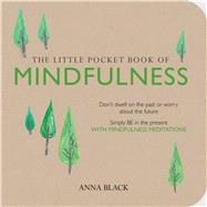 The Little Pocket Book of Mindfulness: Don't dwell on the past or worry about the future, Simple BE in the present WITH MINDFULNESS MEDITATIONS by Black, Anna, 9781782492030