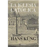 La iglesia católica / The Catholic Church: A Short History by Kueng, Hans; Borrás, Albert, 9786073122030