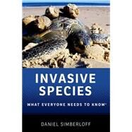 Invasive Species What Everyone Needs to Know® by Simberloff, Daniel, 9780199922031