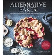 Alternative Baker Reinventing Desserts with Gluten-Free Grains and Flours by Taylor-tobin, Alanna, 9781624142031