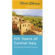 Rick Steves Snapshot Hill Towns of Central Italy Including Siena & Assisi by Steves, Rick, 9781631212031