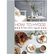 How to Hygge The Danish Secrets to a Happy, Healthy Life by Johansen, Signe, 9781250122032