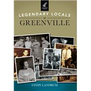 Legendary Locals of Greenville South Carolina by Landrum, Cindy, 9781467102032
