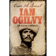 Once A Saint by Ogilvy, Ian, 9781472122032