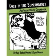 Lost in the Supermarket An Indie Rock Cookbook by Owens, Kay Bozich; Owens, Lynn, 9781593762032