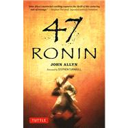 47 Ronin: The Classic Tale of Samurai Loyalty, Bravery and Retribution by Allyn, John; Turnbull, Stephen, 9784805312032