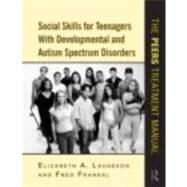 Social Skills for Teenagers With Developmental and Autism Spectrum Disorders: The PEERS Treatment Manual by Laugeson; Elizabeth A., 9780415872034