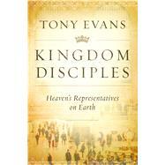 Kingdom Disciples Heaven's Representatives on Earth by Evans, Tony, 9780802412034
