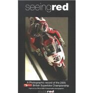Seeing Red: A Photographic Record of the 2005 British Superbike Championship by Ward, Sue; Wright, James, 9780953442034