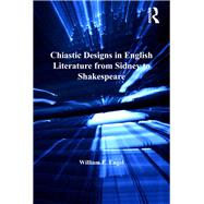 Chiastic Designs in English Literature from Sidney to Shakespeare by Engel,William E., 9781138262034