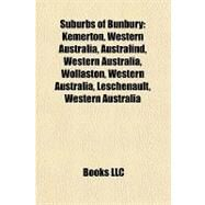 Suburbs of Bunbury : Kemerton, Western Australia, Australind, Western Australia, Wollaston, Western Australia, Leschenault, Western Australia by , 9781157142034