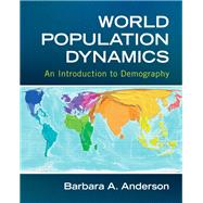 World Population Dynamics An Introduction to Demography by Anderson, Barbara A., 9780205742035