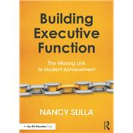 Executive Function as the Missing Link to Student Achievement by Sulla; Nancy, 9781138632035