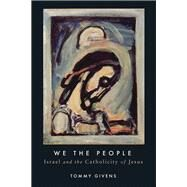 We the People: Israel and the Catholicity of Jesus by Givens, Tommy, 9781451472035