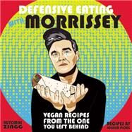 Defensive Eating with Morrissey Vegan Recipes from the One You Left Behind by Zingg, Automne; Ploeg, Joshua, 9781621062035