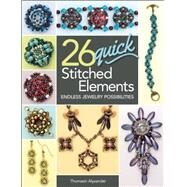 26 Quick Stitched Elements Endless jewelry possibilities by Alyxander, Thomasin, 9781627002035