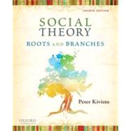 Social Theory : Roots and Branches by Kivisto, Peter, 9780199732036