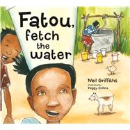 Fatou, Fetch the Water by Griffiths, Neil; Collins, Peggy, 9781908702036