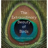 The Extraordinary Beauty of Birds by Samuel, Deborah, 9783791382036