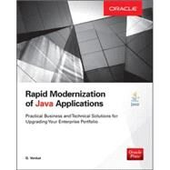 Rapid Modernization of Java Applications: Practical Business and Technical Solutions for Upgrading Your Enterprise Portfolio by Venkat, G., 9780071842037