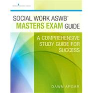 Social Work ASWB Masters Exam Guide: A Comprehensive Study Guide for Success by Apgar, Dawn, 9780826172037