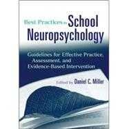 Best Practices in School Neuropsychology : Guidelines for Effective Practice, Assessment, and Evidence-Based Intervention by Miller, Daniel C., 9780470422038